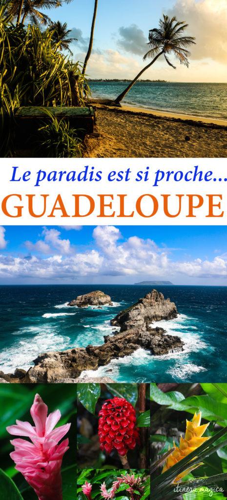 La Guadeloupe : saviez-vous que le paradis était si proche ? Plages de rêve, jardins tropicaux, points de vue, Marie Galante...