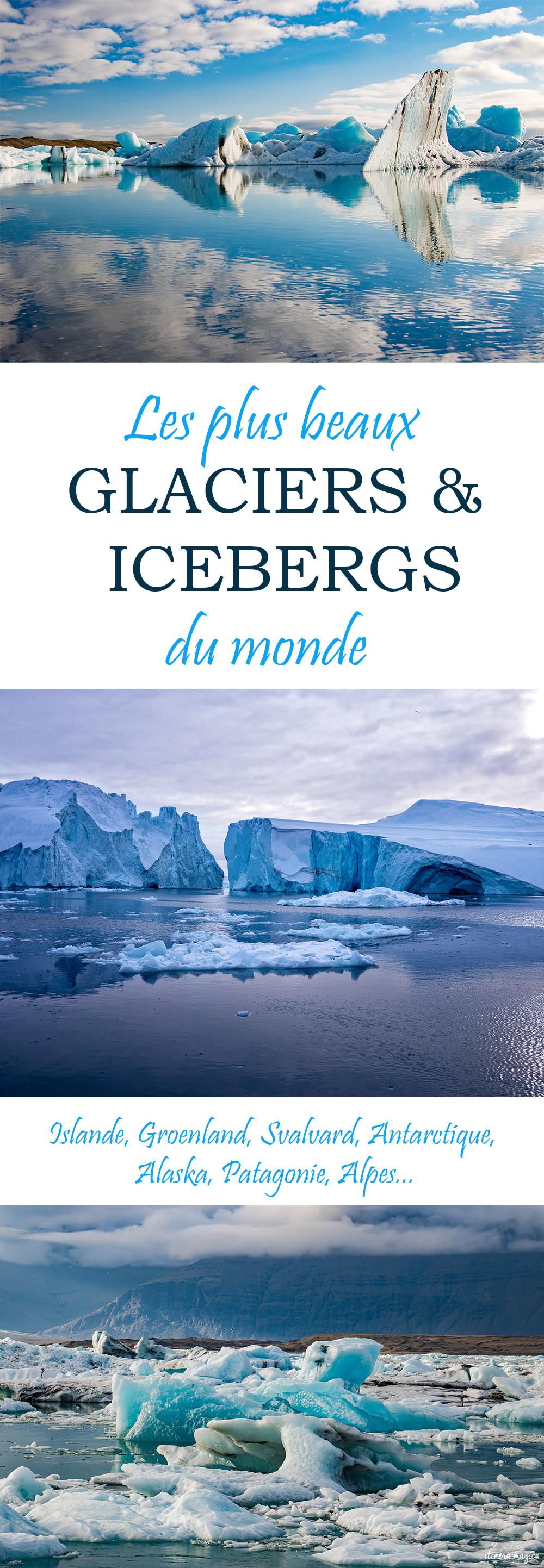 Les plus beaux glaciers et icebergs du monde : Islande, Groenland, Patagonie, Svalbard, Antarctique, Alpes... #icebergs #glaciers #islande #antarctique #groenland #patagonie #alpes #voyage